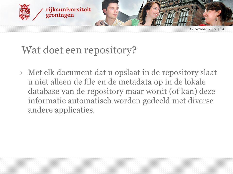 19 oktober 2009 | 14 Wat doet een repository? ›Met elk document dat u opslaat in de repository slaat u niet alleen de file en de metadata op in de lok