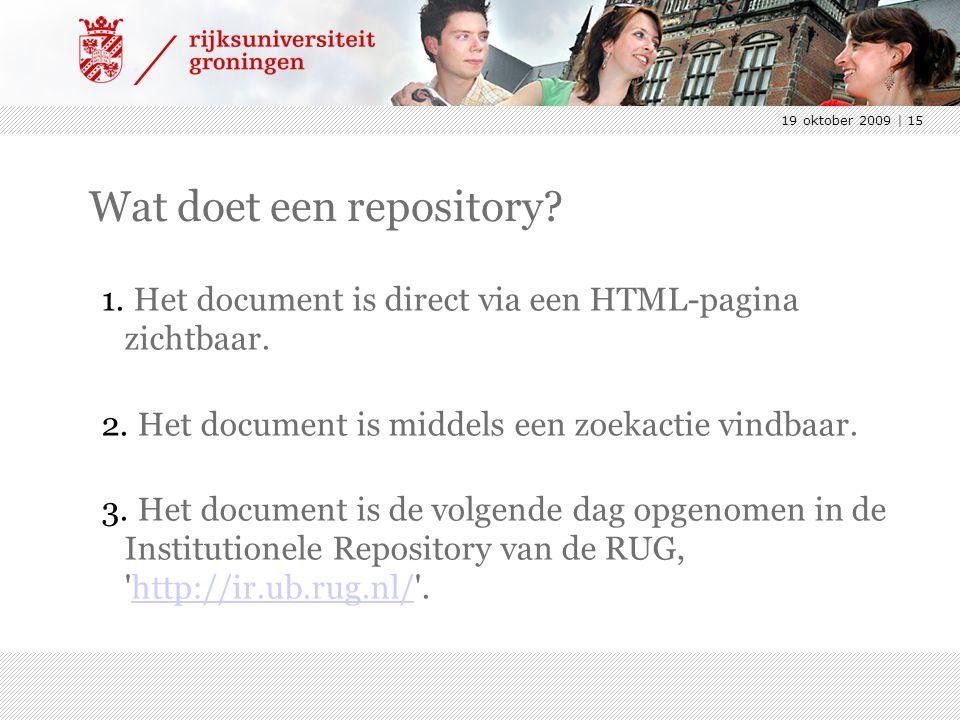 19 oktober 2009 | 15 Wat doet een repository? 1. Het document is direct via een HTML-pagina zichtbaar. 2. Het document is middels een zoekactie vindba