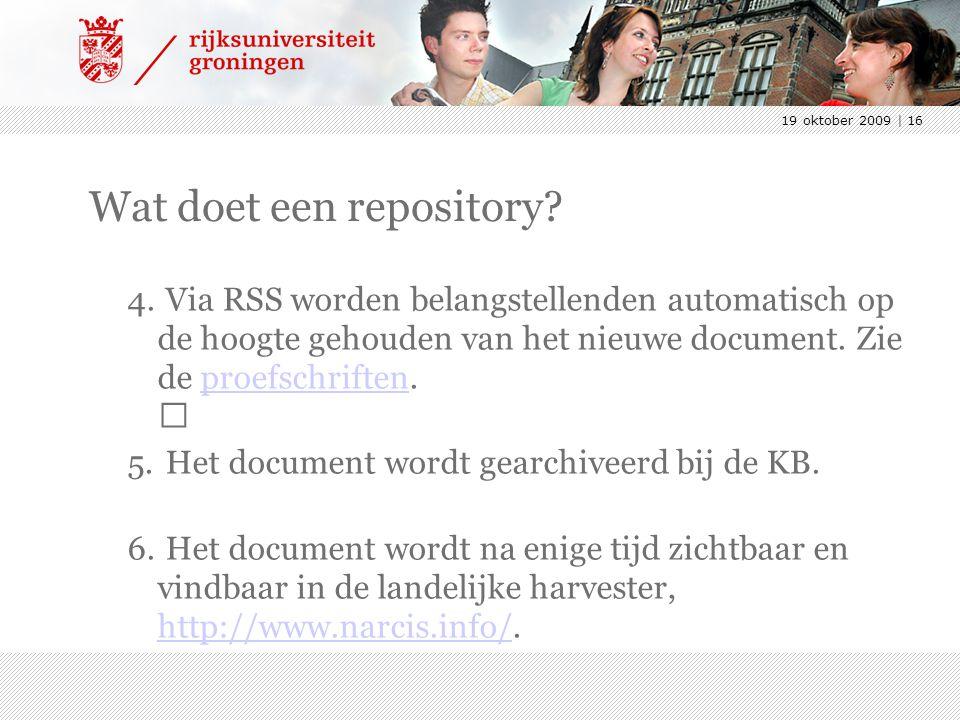 19 oktober 2009 | 16 Wat doet een repository? 4. Via RSS worden belangstellenden automatisch op de hoogte gehouden van het nieuwe document. Zie de pro