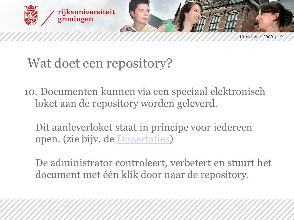19 oktober 2009 | 19 Wat doet een repository? 10. Documenten kunnen via een speciaal elektronisch loket aan de repository worden geleverd. Dit aanleve