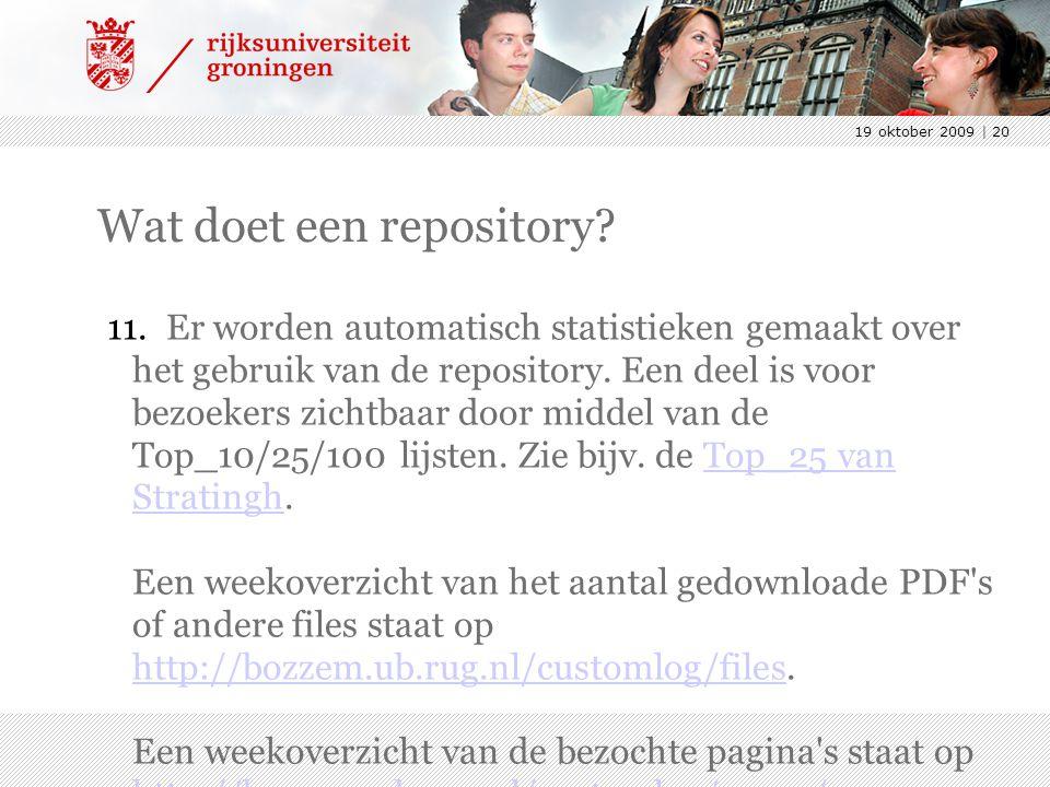 19 oktober 2009 | 20 Wat doet een repository? 11. Er worden automatisch statistieken gemaakt over het gebruik van de repository. Een deel is voor bezo