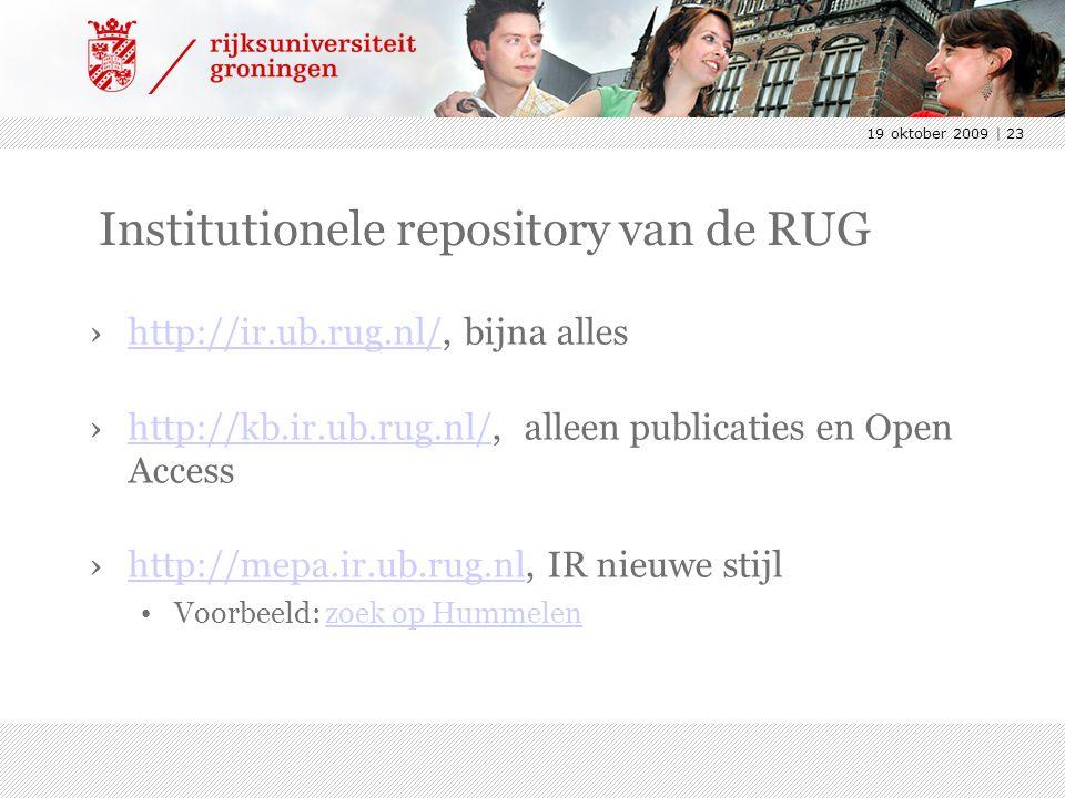 19 oktober 2009 | 23 Institutionele repository van de RUG ›http://ir.ub.rug.nl/, bijna alleshttp://ir.ub.rug.nl/ ›http://kb.ir.ub.rug.nl/, alleen publicaties en Open Accesshttp://kb.ir.ub.rug.nl/ ›http://mepa.ir.ub.rug.nl, IR nieuwe stijlhttp://mepa.ir.ub.rug.nl Voorbeeld: zoek op Hummelenzoek op Hummelen