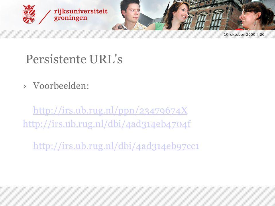 19 oktober 2009 | 26 Persistente URL s ›Voorbeelden: http://irs.ub.rug.nl/ppn/23479674X http://irs.ub.rug.nl/dbi/4ad314eb4704f http://irs.ub.rug.nl/dbi/4ad314eb97cc1