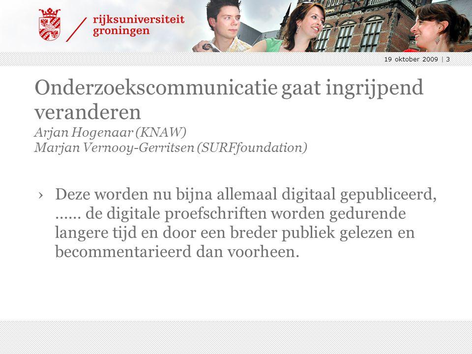 19 oktober 2009 | 3 Onderzoekscommunicatie gaat ingrijpend veranderen Arjan Hogenaar (KNAW) Marjan Vernooy-Gerritsen (SURFfoundation) ›Deze worden nu bijna allemaal digitaal gepubliceerd,......
