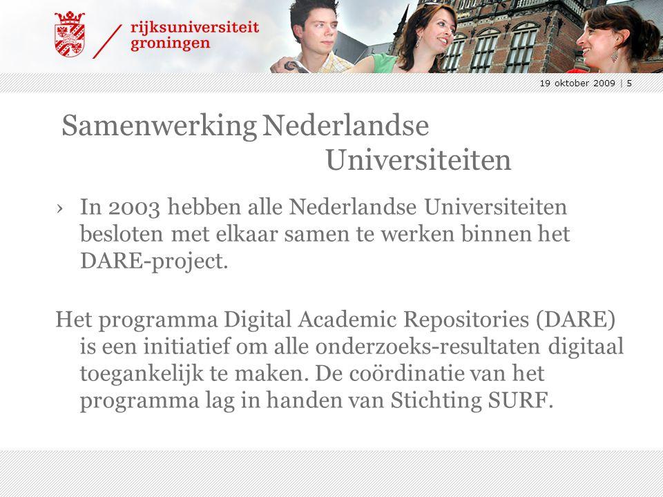 19 oktober 2009 | 5 Samenwerking Nederlandse Universiteiten ›In 2003 hebben alle Nederlandse Universiteiten besloten met elkaar samen te werken binnen het DARE-project.