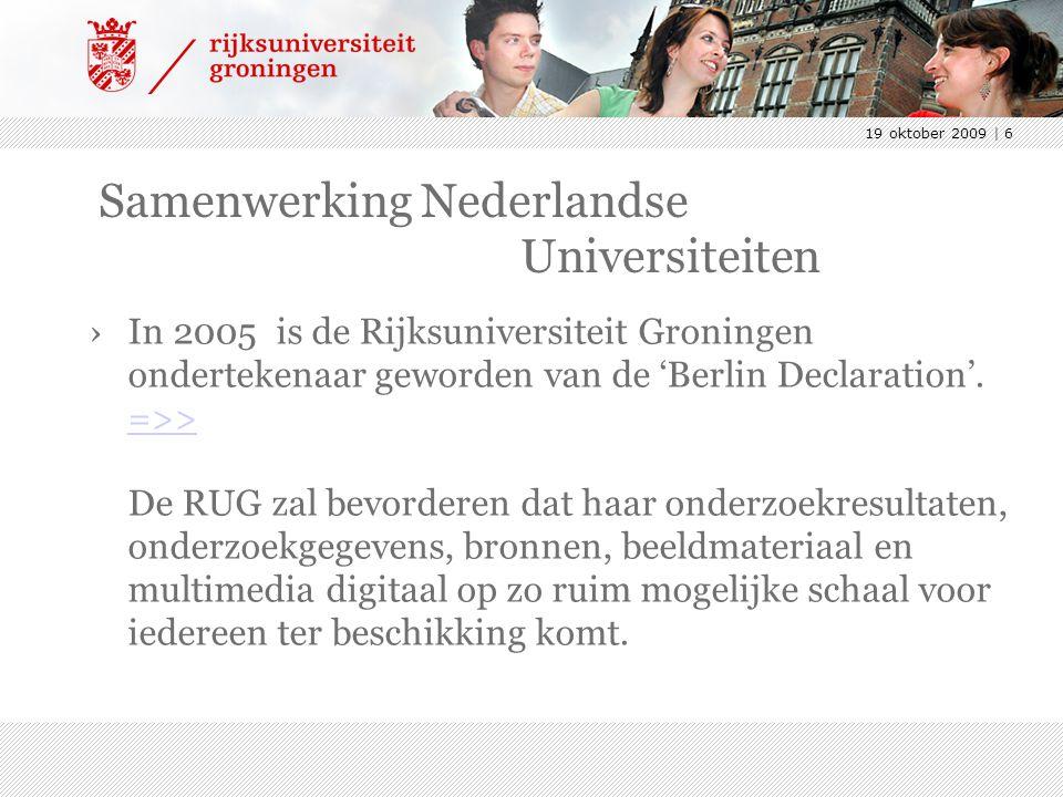 19 oktober 2009 | 6 Samenwerking Nederlandse Universiteiten ›In 2005 is de Rijksuniversiteit Groningen ondertekenaar geworden van de 'Berlin Declaration'.
