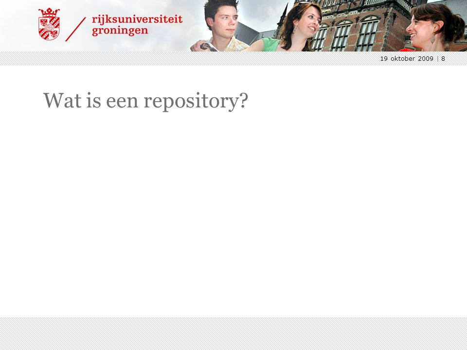 19 oktober 2009 | 8 Wat is een repository