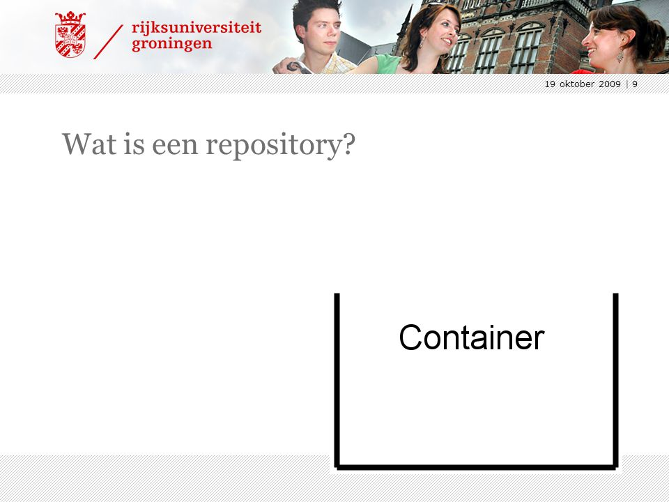 19 oktober 2009 | 9 Wat is een repository