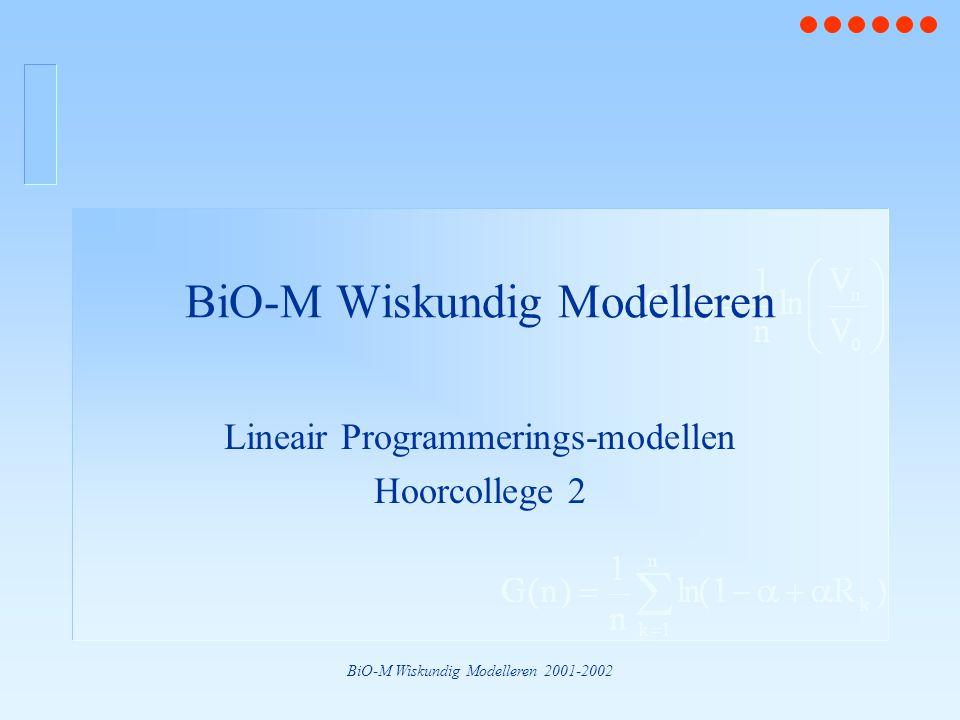 BiO-M Wiskundig Modelleren 2001-2002 BiO-M Wiskundig Modelleren Lineair Programmerings-modellen Hoorcollege 2