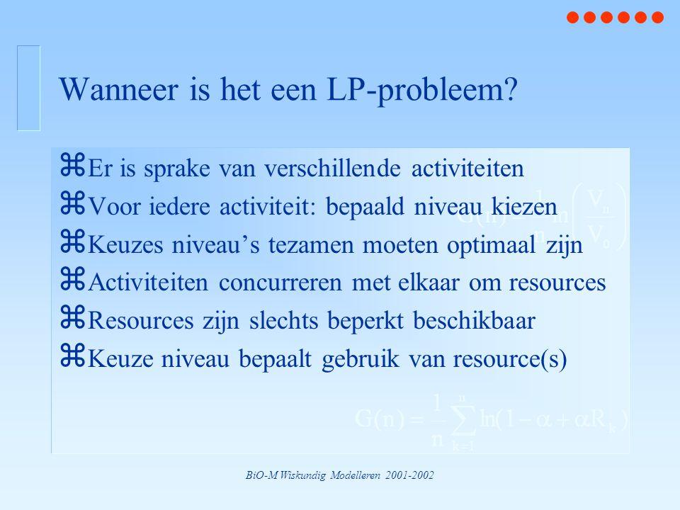 BiO-M Wiskundig Modelleren 2001-2002 Wanneer is het een LP-probleem? z Er is sprake van verschillende activiteiten z Voor iedere activiteit: bepaald n