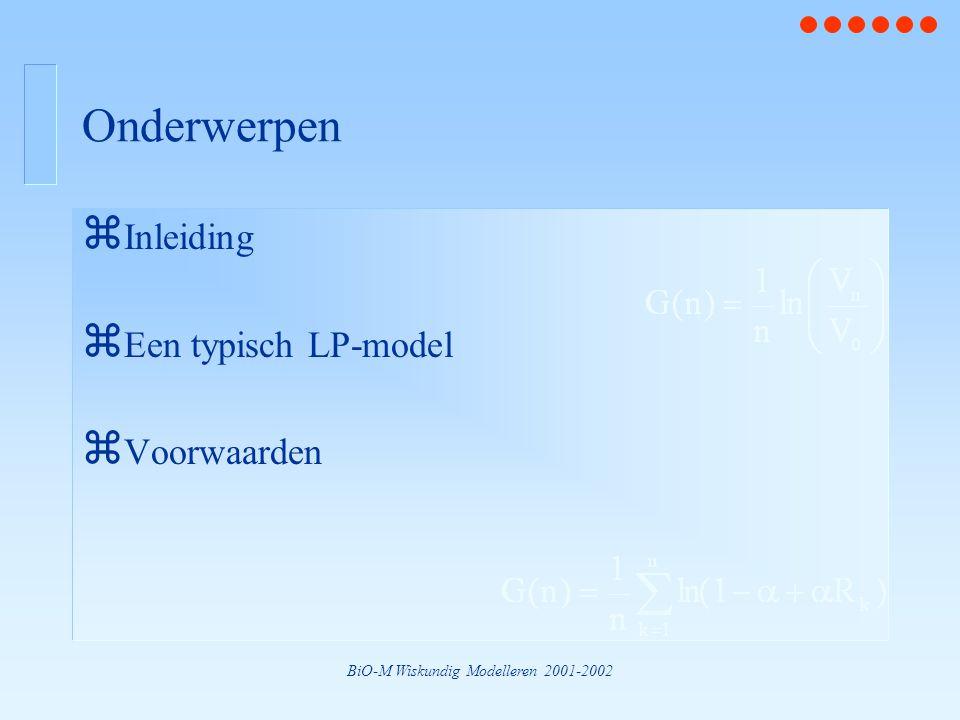 BiO-M Wiskundig Modelleren 2001-2002 Onderwerpen z Inleiding z Een typisch LP-model z Voorwaarden