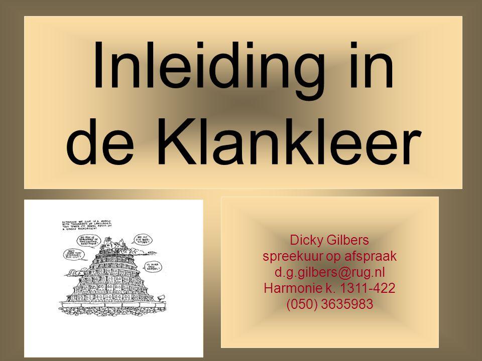 1 Inleiding in de Klankleer Dicky Gilbers spreekuur op afspraak d.g.gilbers@rug.nl Harmonie k.