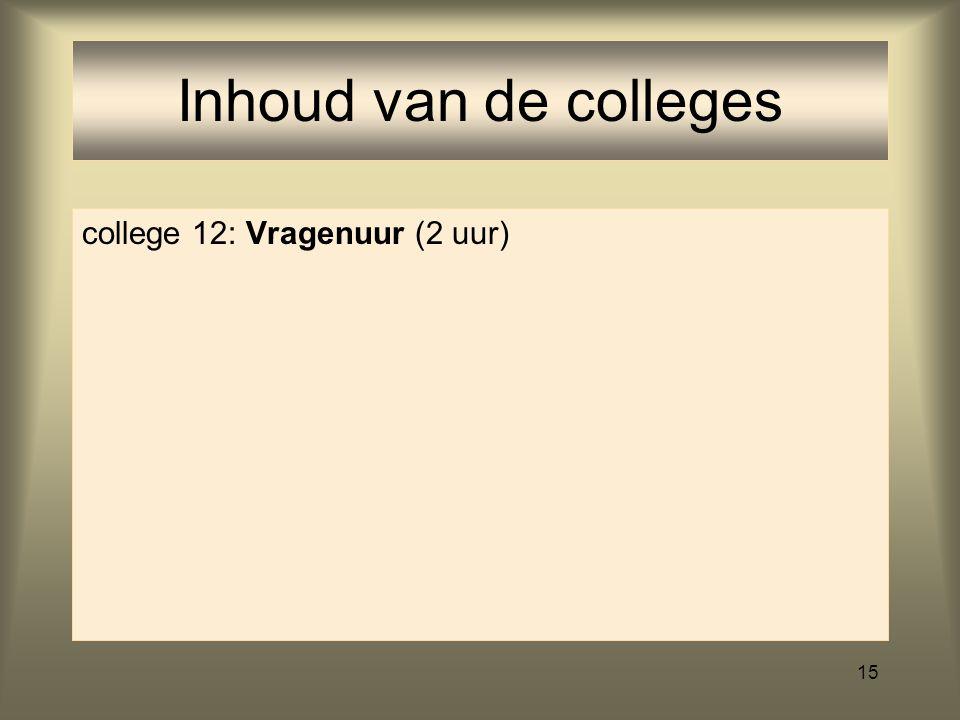 14 college 11: Proeftentamen (2 uur) (Proeftentamen zelf thuis doen) Bespreken van de antwoorden Inhoud van de colleges