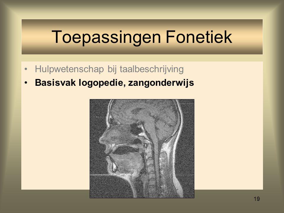 18 Hulpwetenschap bij taalbeschrijving Toepassingen Fonetiek
