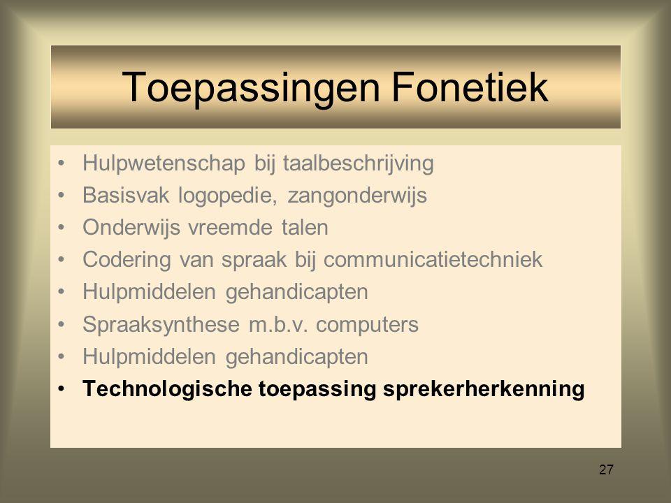 26 Toepassingen Fonetiek Hulpwetenschap bij taalbeschrijving Basisvak logopedie, zangonderwijs Onderwijs vreemde talen Codering van spraak Spraaksynth