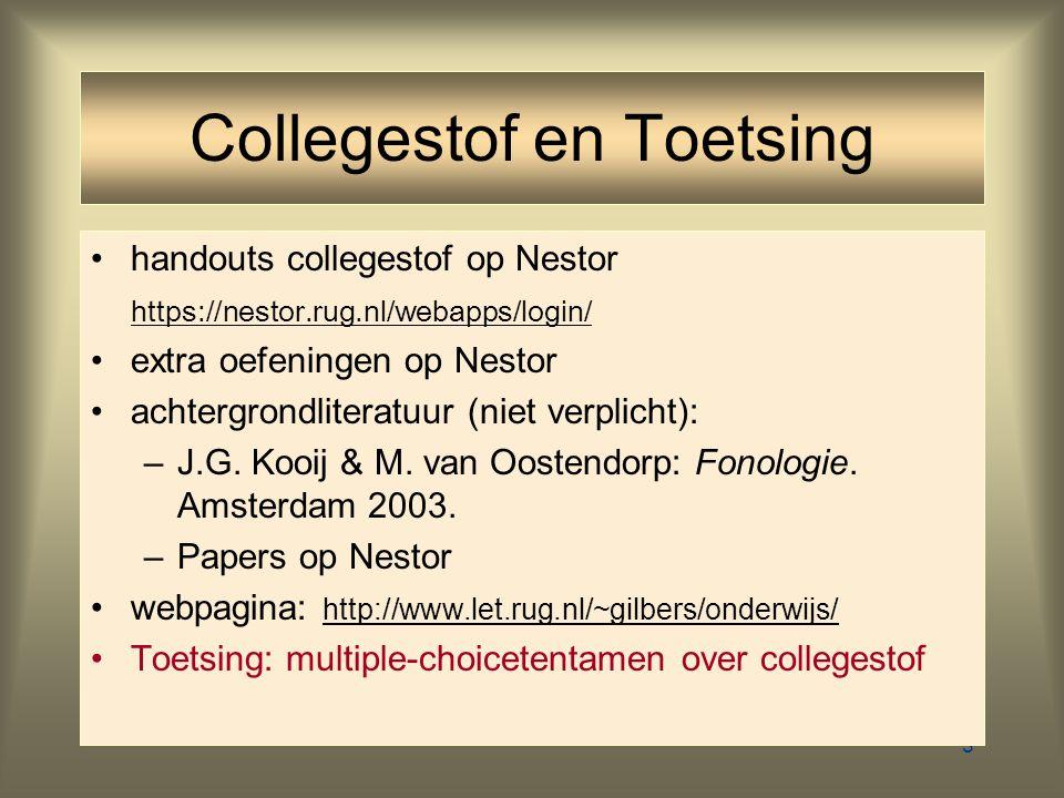 3 Collegestof en Toetsing handouts collegestof op Nestor https://nestor.rug.nl/webapps/login/ extra oefeningen op Nestor achtergrondliteratuur (niet verplicht): –J.G.