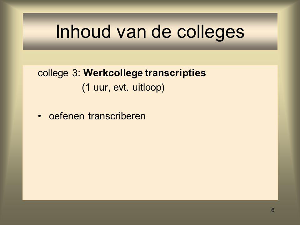 5 Inhoud van de colleges college 2: Spraakprocessen en IPA transcriptie IPA klanken (fonemen en allofonen) van het Nl. verbonden spraak (assimilatie,