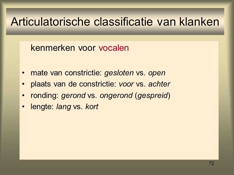 71 plaats van de constrictie: voor vs. achter Articulatorische classificatie van vocalen