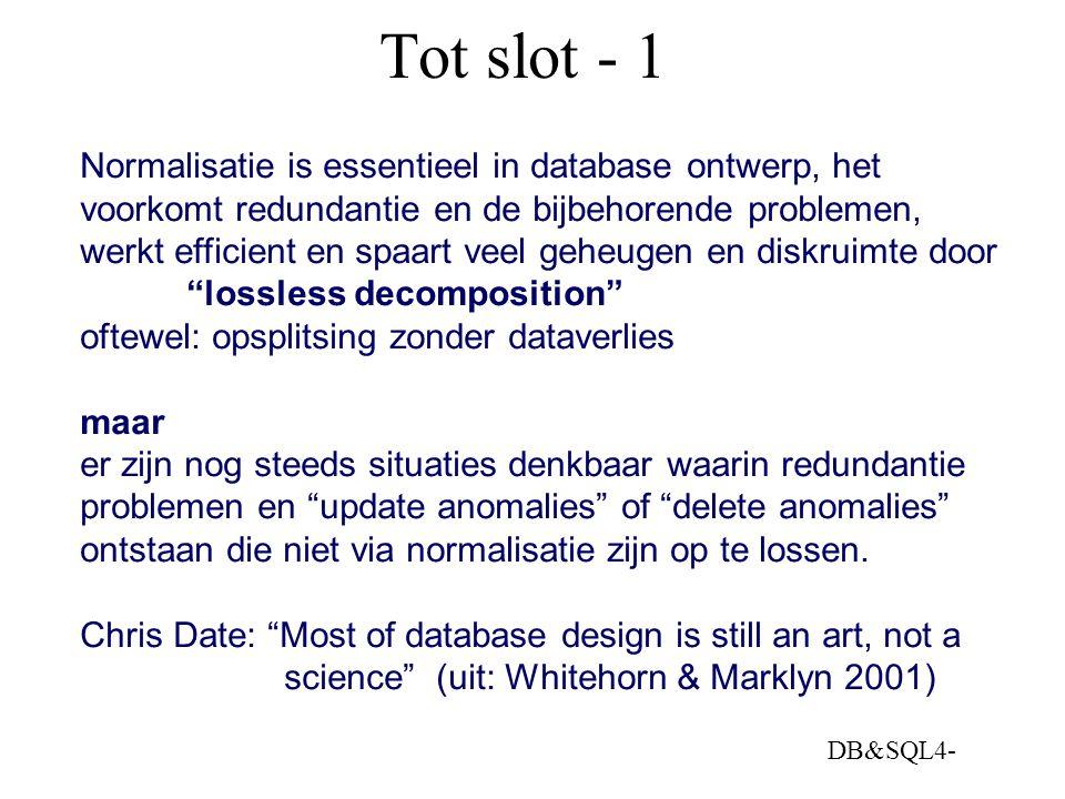 DB&SQL4- Tot slot - 1 Normalisatie is essentieel in database ontwerp, het voorkomt redundantie en de bijbehorende problemen, werkt efficient en spaart