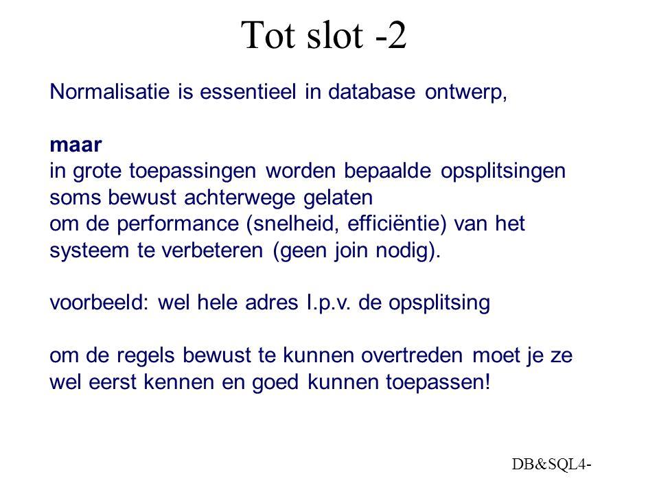 DB&SQL4- Tot slot -2 Normalisatie is essentieel in database ontwerp, maar in grote toepassingen worden bepaalde opsplitsingen soms bewust achterwege g