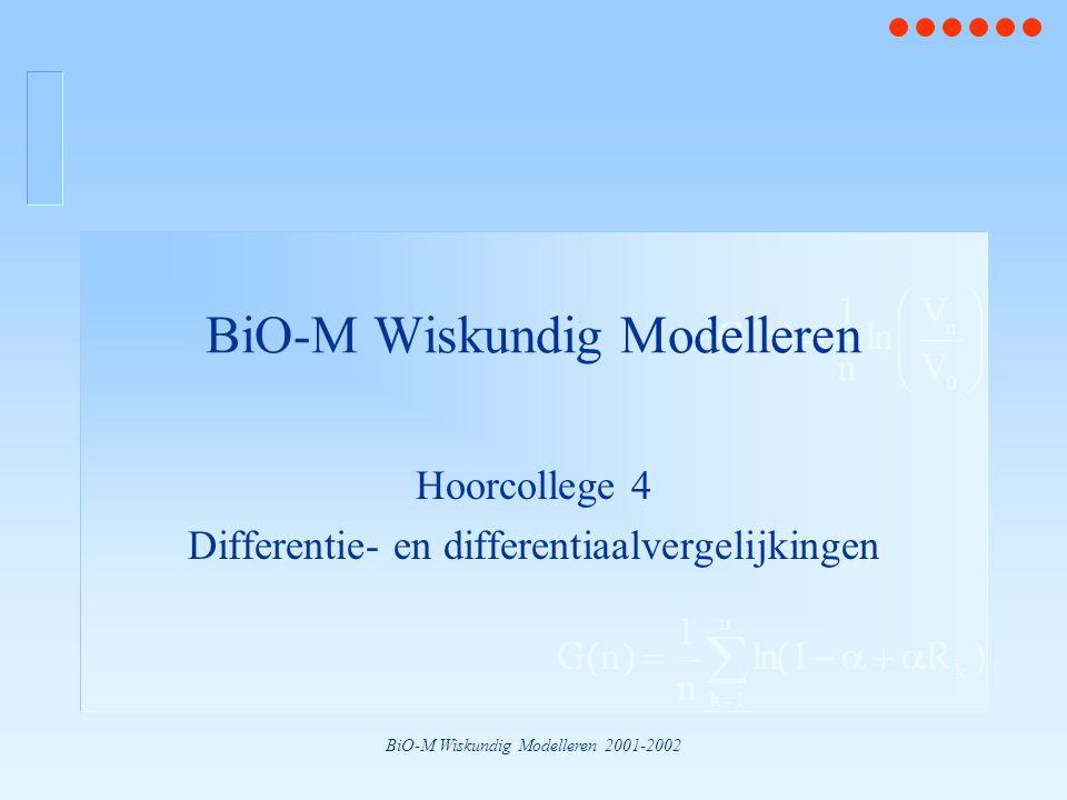 BiO-M Wiskundig Modelleren 2001-2002 BiO-M Wiskundig Modelleren Hoorcollege 4 Differentie- en differentiaalvergelijkingen
