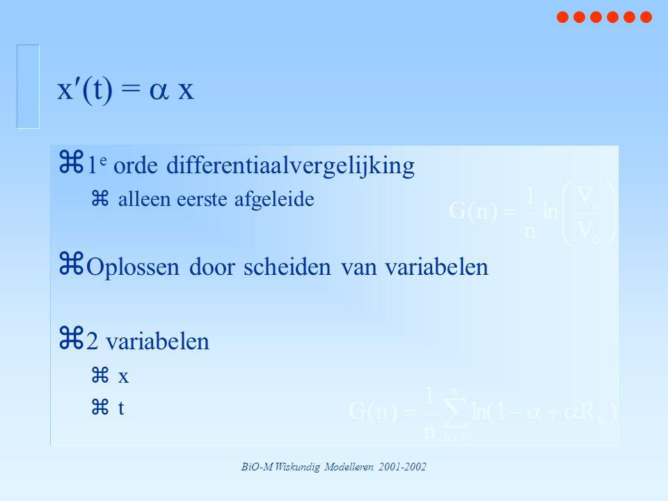 BiO-M Wiskundig Modelleren 2001-2002 x(t) =  x z 1 e orde differentiaalvergelijking zalleen eerste afgeleide z Oplossen door scheiden van variabelen z 2 variabelen zxzx ztzt