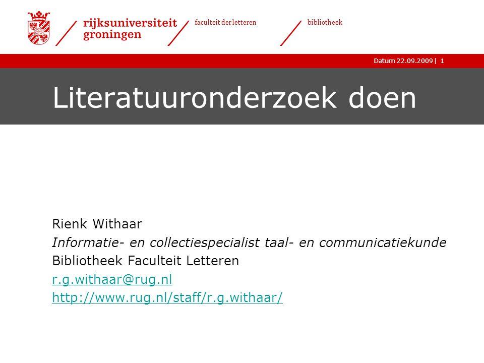 |Datum 22.09.2009 faculteit der letteren bibliotheek 1 Literatuuronderzoek doen Rienk Withaar Informatie- en collectiespecialist taal- en communicatiekunde Bibliotheek Faculteit Letteren r.g.withaar@rug.nl http://www.rug.nl/staff/r.g.withaar/