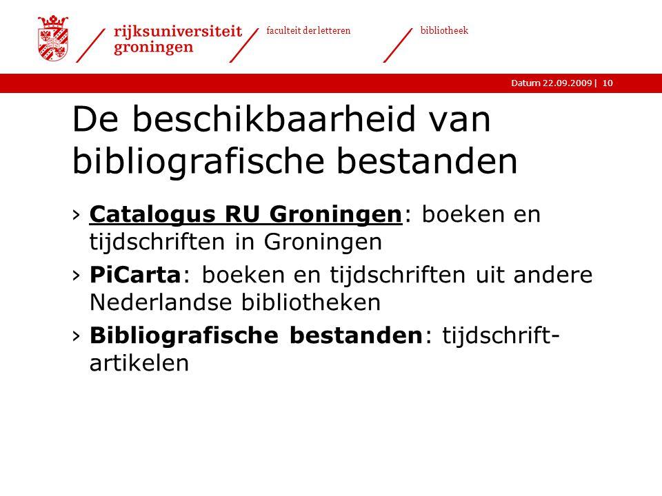 |Datum 22.09.2009 faculteit der letteren bibliotheek 10 De beschikbaarheid van bibliografische bestanden ›Catalogus RU Groningen: boeken en tijdschrif