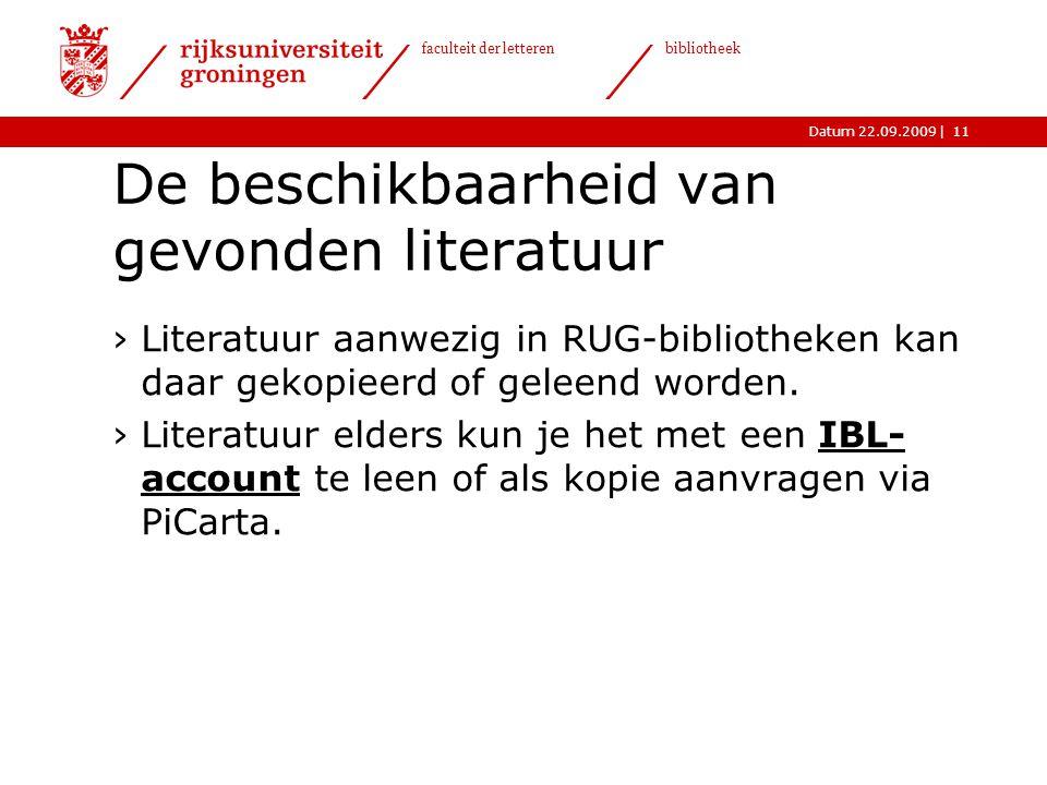 |Datum 22.09.2009 faculteit der letteren bibliotheek 11 De beschikbaarheid van gevonden literatuur ›Literatuur aanwezig in RUG-bibliotheken kan daar gekopieerd of geleend worden.