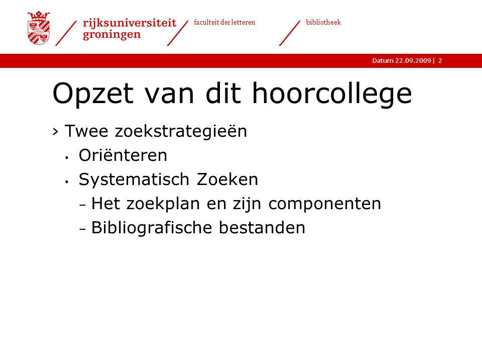  Datum 22.09.2009 faculteit der letteren bibliotheek 3 Twee zoekstrategieën ›Oriënteren  Raadpleeg een of meerdere handboeken.