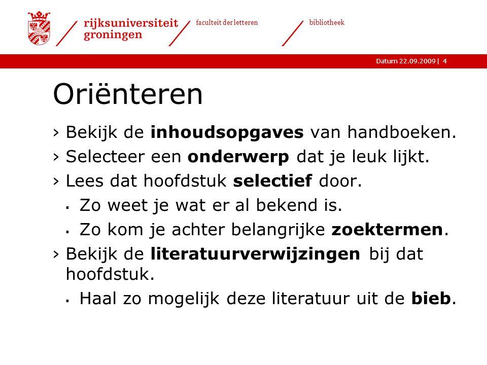 |Datum 22.09.2009 faculteit der letteren bibliotheek 4 Oriënteren ›Bekijk de inhoudsopgaves van handboeken. ›Selecteer een onderwerp dat je leuk lijkt