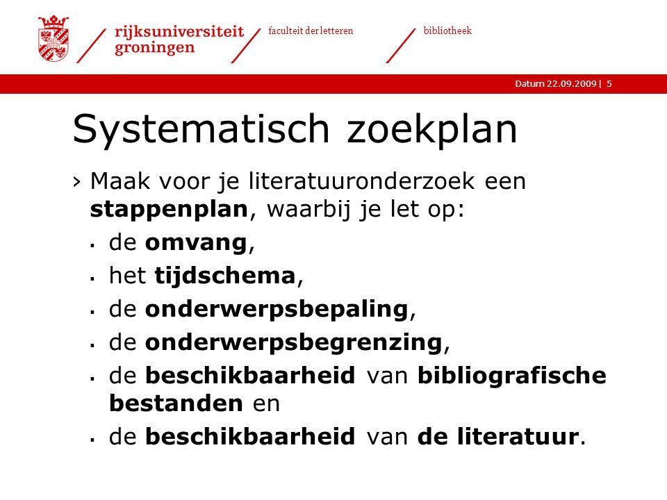  Datum 22.09.2009 faculteit der letteren bibliotheek 6 De omvang van je onderzoek ›Voor een werkstuk is een klein literatuuronderzoek vaak voldoende.