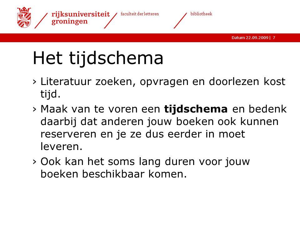 |Datum 22.09.2009 faculteit der letteren bibliotheek 7 Het tijdschema ›Literatuur zoeken, opvragen en doorlezen kost tijd. ›Maak van te voren een tijd