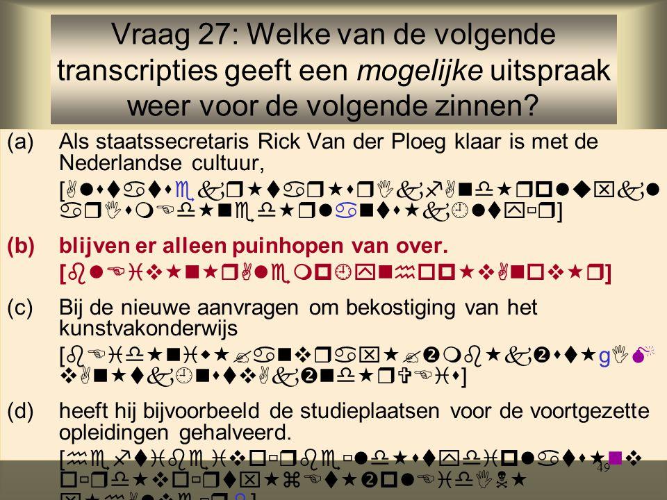 49 (a)Als staatssecretaris Rick Van der Ploeg klaar is met de Nederlandse cultuur, [   ] (b)blijven er alleen puinhopen van over.