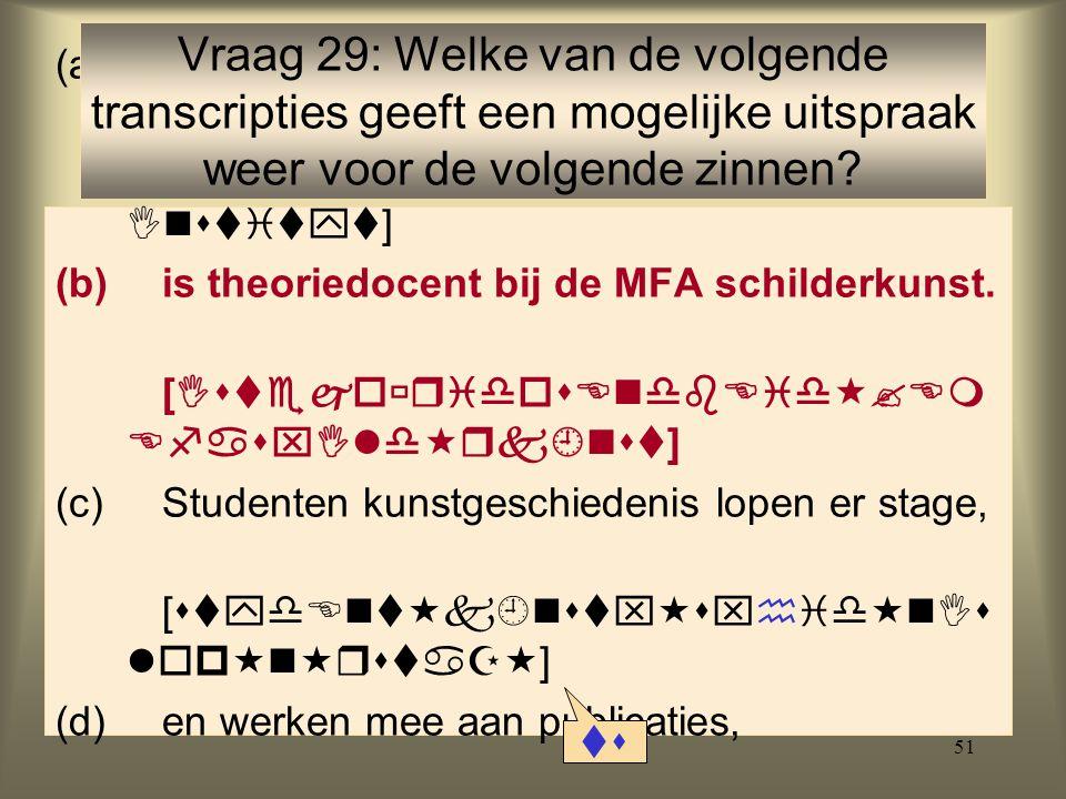 51 (a)Een docent van het kunsthistorisch instituut [   ] (b)is theoriedocent bij de MFA schilderkunst.