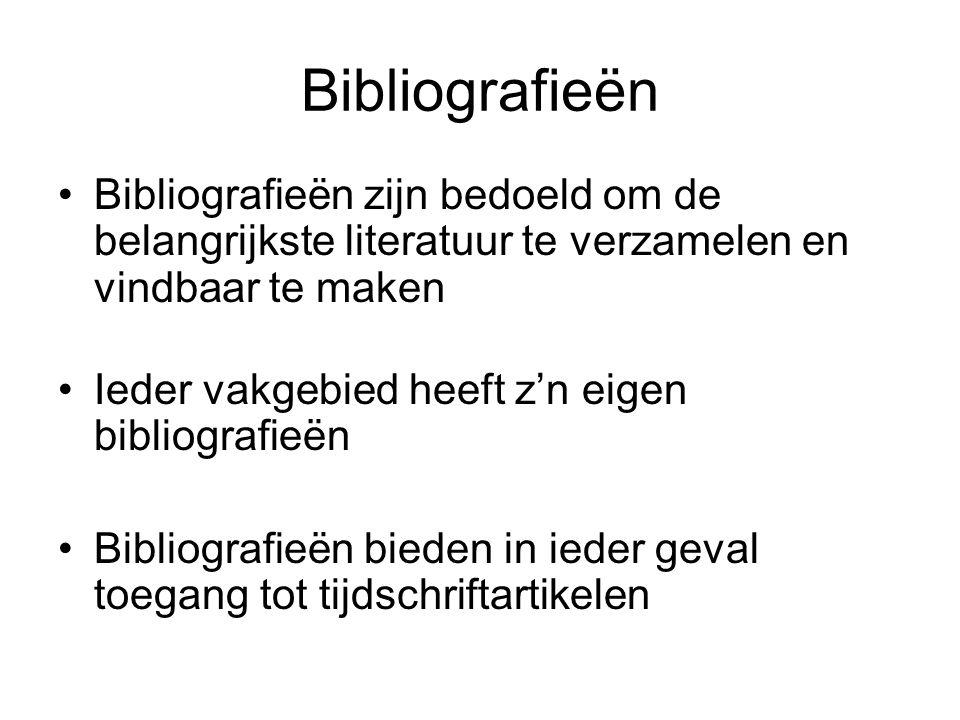 Bibliografieën Bibliografieën zijn bedoeld om de belangrijkste literatuur te verzamelen en vindbaar te maken Ieder vakgebied heeft z'n eigen bibliogra