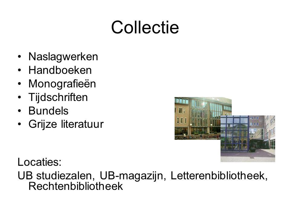 Collectie Naslagwerken Handboeken Monografieën Tijdschriften Bundels Grijze literatuur Locaties: UB studiezalen, UB-magazijn, Letterenbibliotheek, Rec