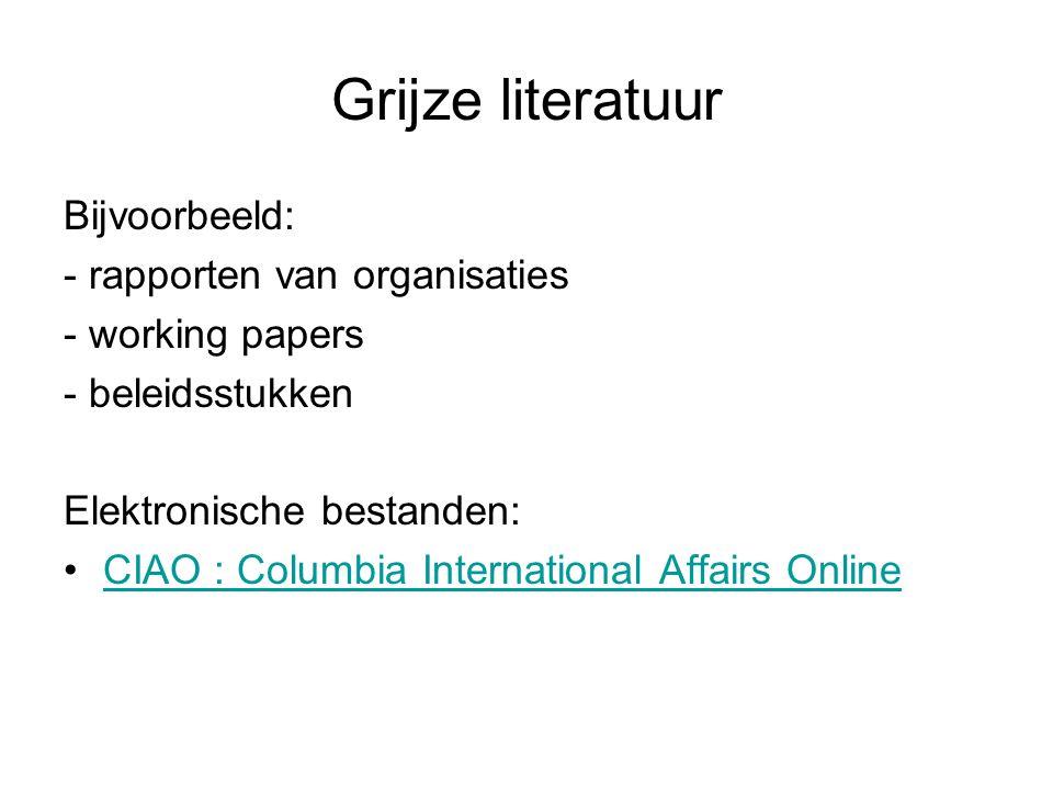 Grijze literatuur Bijvoorbeeld: - rapporten van organisaties - working papers - beleidsstukken Elektronische bestanden: CIAO : Columbia International