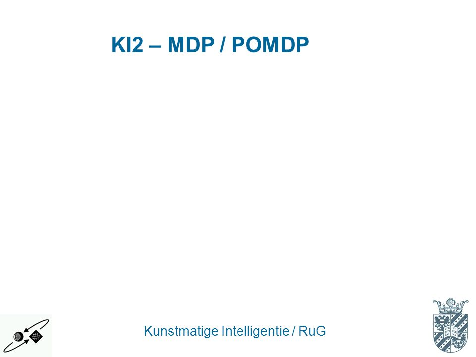 KI2 – MDP / POMDP Kunstmatige Intelligentie / RuG