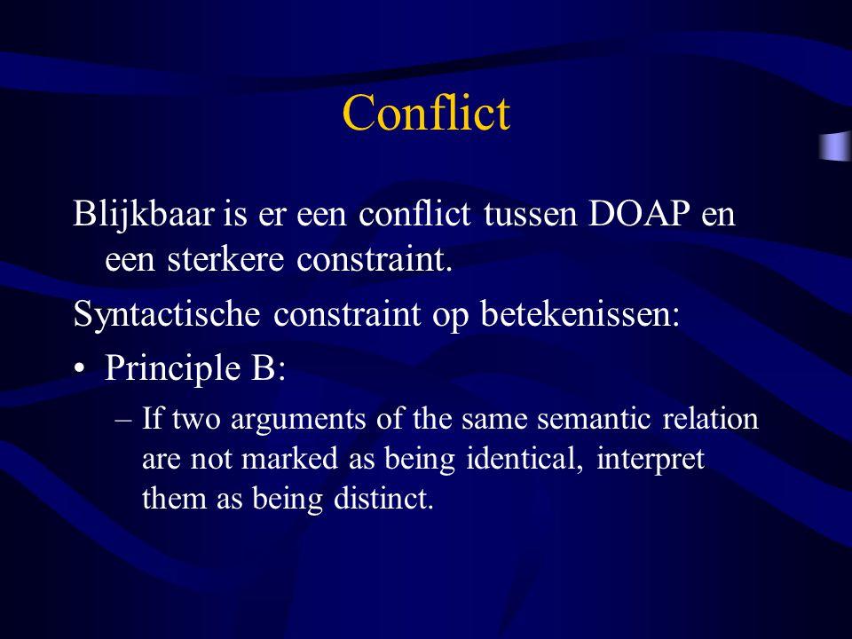 Conflict Blijkbaar is er een conflict tussen DOAP en een sterkere constraint. Syntactische constraint op betekenissen: Principle B: –If two arguments