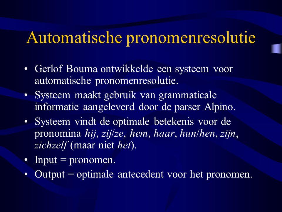 Automatische pronomenresolutie Gerlof Bouma ontwikkelde een systeem voor automatische pronomenresolutie. Systeem maakt gebruik van grammaticale inform