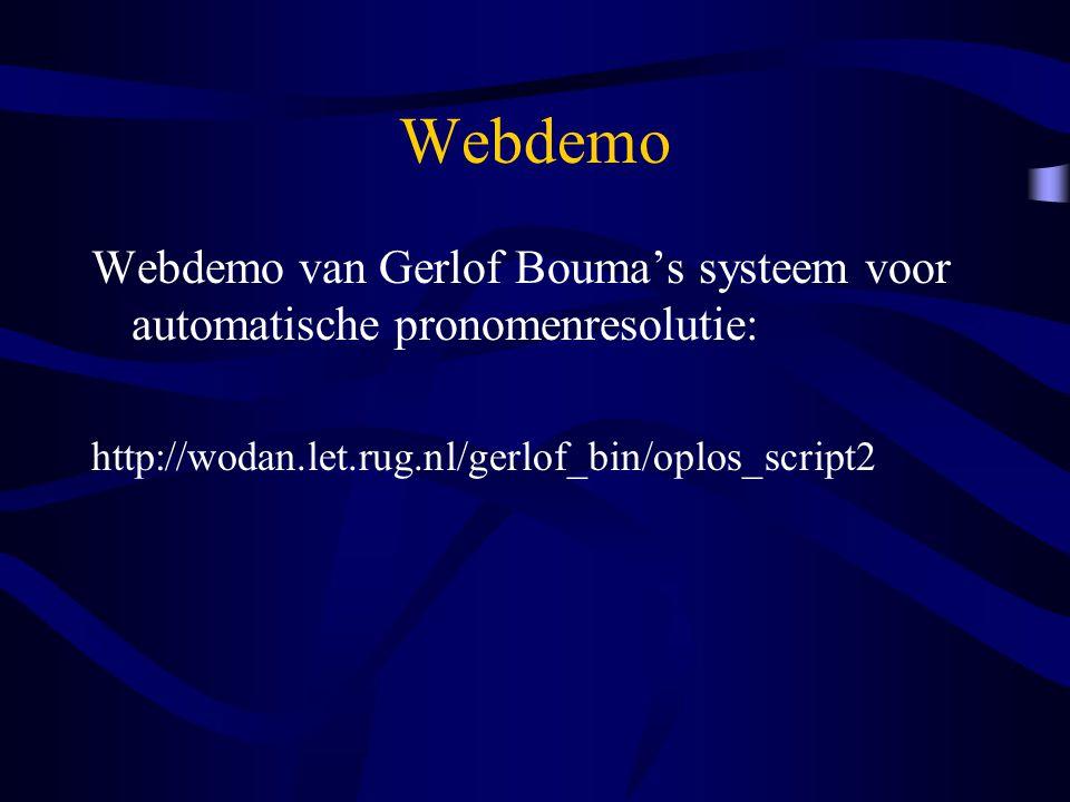 Webdemo Webdemo van Gerlof Bouma's systeem voor automatische pronomenresolutie: http://wodan.let.rug.nl/gerlof_bin/oplos_script2