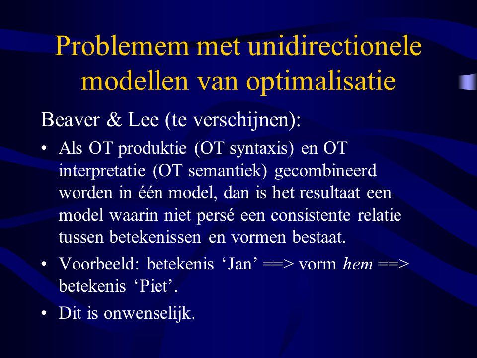 Problemem met unidirectionele modellen van optimalisatie Beaver & Lee (te verschijnen): Als OT produktie (OT syntaxis) en OT interpretatie (OT semantiek) gecombineerd worden in één model, dan is het resultaat een model waarin niet persé een consistente relatie tussen betekenissen en vormen bestaat.