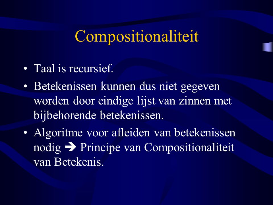 Compositionaliteit Taal is recursief.