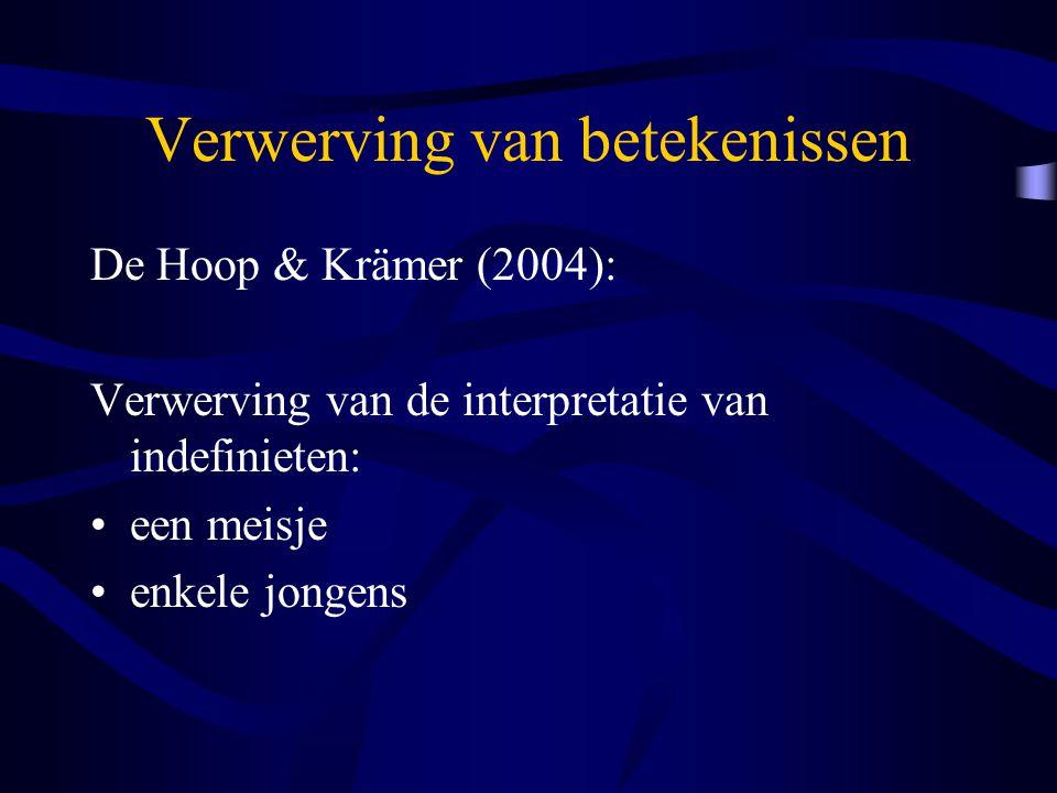 Verwerving van betekenissen De Hoop & Krämer (2004): Verwerving van de interpretatie van indefinieten: een meisje enkele jongens
