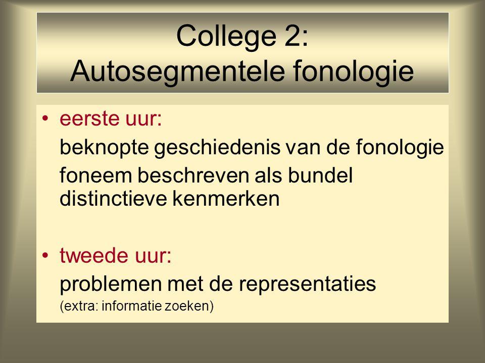 College 2: Autosegmentele fonologie eerste uur: beknopte geschiedenis van de fonologie foneem beschreven als bundel distinctieve kenmerken tweede uur: