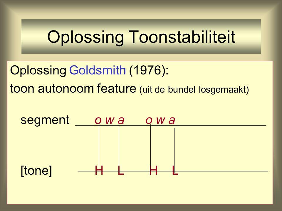 Oplossing Toonstabiliteit Oplossing Goldsmith (1976): toon autonoom feature (uit de bundel losgemaakt) segmento w a o w a [tone] H L H L