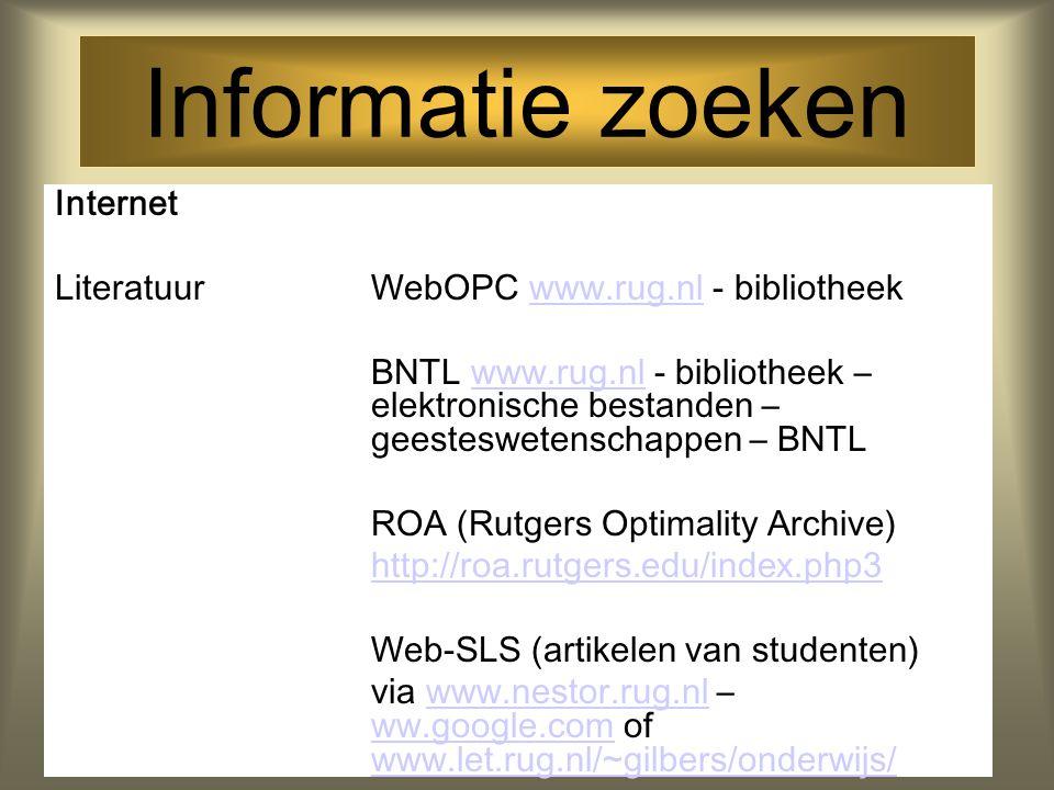 Informatie zoeken Internet LiteratuurWebOPC www.rug.nl - bibliotheekwww.rug.nl BNTL www.rug.nl - bibliotheek – elektronische bestanden – geesteswetens