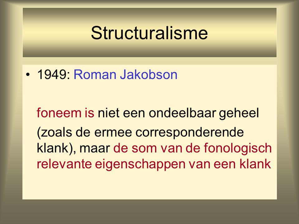 Structuralisme 1949: Roman Jakobson foneem is niet een ondeelbaar geheel (zoals de ermee corresponderende klank), maar de som van de fonologisch relev