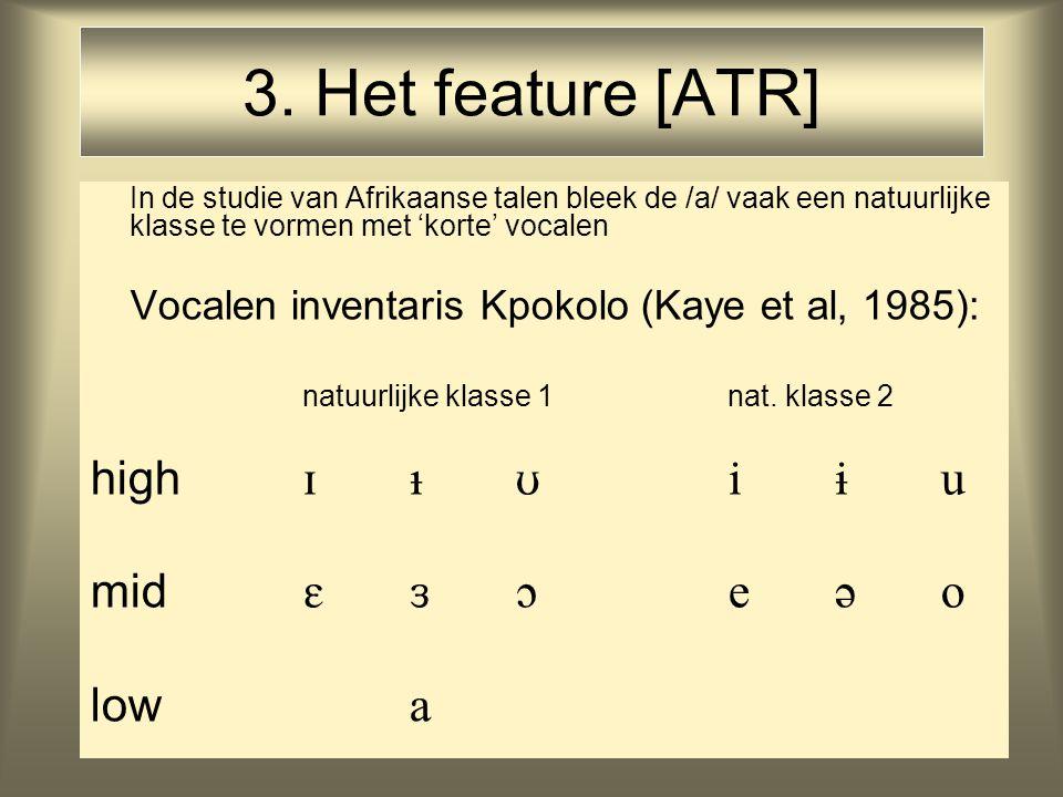 3. Het feature [ATR] In de studie van Afrikaanse talen bleek de /a/ vaak een natuurlijke klasse te vormen met 'korte' vocalen Vocalen inventaris Kpoko